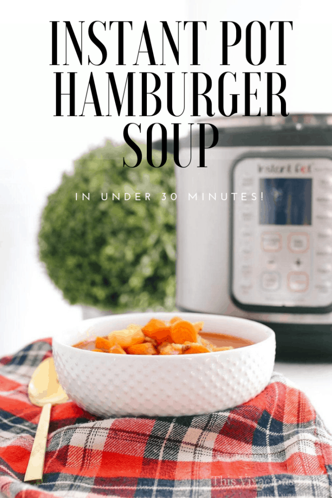Instant pot hamburger soup that is a fantastic go to dinner that can be made in under 30 minutes.